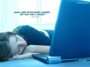 Hard Work Never Killed Anybody But Why Take A Chance ~ Funny Quote