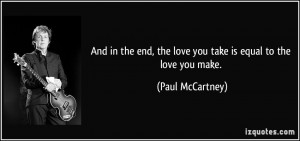 And in the end, the love you take is equal to the love you make ...