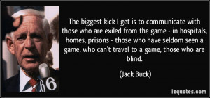 ... game, who can't travel to a game, those who are blind. - Jack Buck