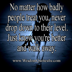 Walk away with your head held high. You can always cry your heart out ...