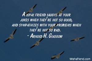 bestfriend-A loyal friend laughs at your jokes when they're not so ...