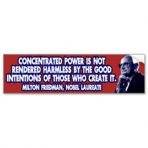 milton_friedman_quote_concentrated_power_bumper_sticker ...
