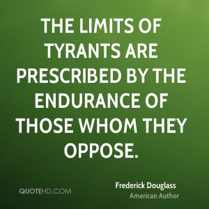 The limits of tyrants are prescribed by the endurance of those whom ...