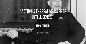 """Action is the real measure of intelligence."""""""