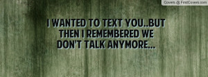 ... to text you..but then i remembered we don't talk anymore... , Pictures