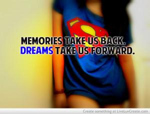 ... , memories take us back dreams take us forward, pretty, quote, quotes