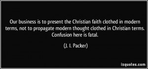 Our business is to present the Christian faith clothed in modern terms ...