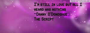 still in love but all I heard was nothing~Danny O'Donoghue ,The ...