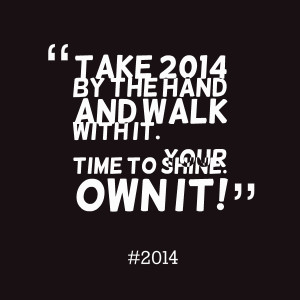 Quotes Picture: take 2014 by the hand and walk with it your time to ...