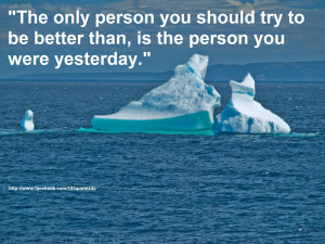 ... to be better than is the person you were yesterday quotes about life