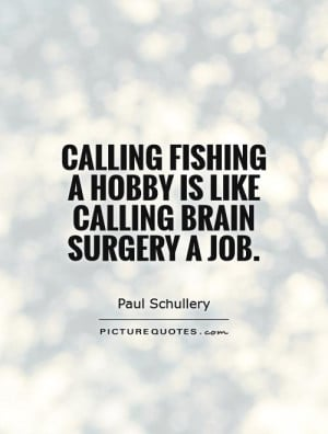Fishing Quotes Paul Schullery Quotes