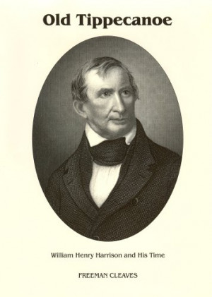 Old Tippecanoe: William Henry Harrison and His Time by Freeman Cleaves ...