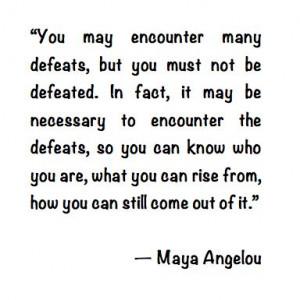 ... Maya, Maya Angelou Quotes Defeated, Maya Angelou Defeated, Maya
