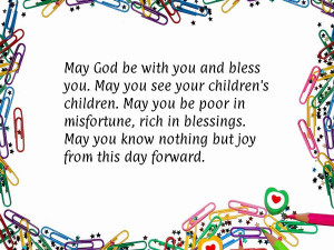 May God be with you and bless you. May you see your children's ...