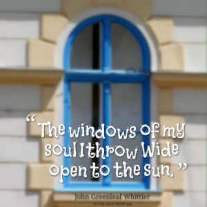 Quotes Picture: the windows of my soul i throw wide open to the sun