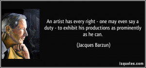 An artist has every right - one may even say a duty - to exhibit his ...
