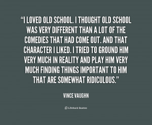 quote-Vince-Vaughn-i-loved-old-school-i-thought-old-1-165456.png