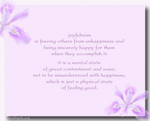 Joyfulness is freeing others from unhappiness and being sincerely ...
