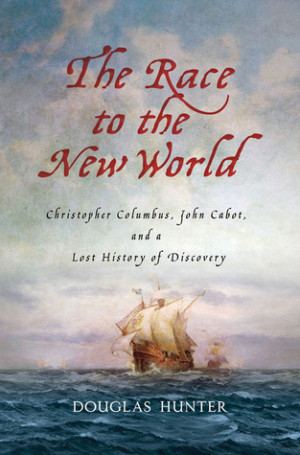 ... : Christopher Columbus, John Cabot, and a Lost History of Discovery
