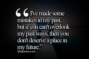 ... my past ways then you dont deserve a place in my future love quote