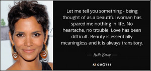 ... is essentially meaningless and it is always transitory. - Halle Berry