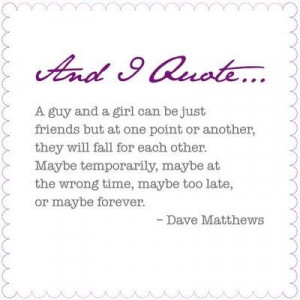... , or maybe too late, they might fall for each other - Dave Matthews