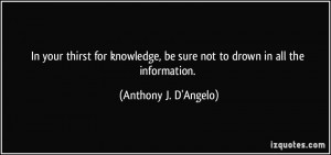 In your thirst for knowledge, be sure not to drown in all the ...