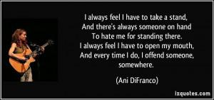 ... , And every time I do, I offend someone, somewhere. - Ani DiFranco