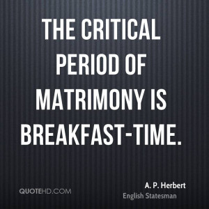 the critical period of matrimony is breakfast time a p