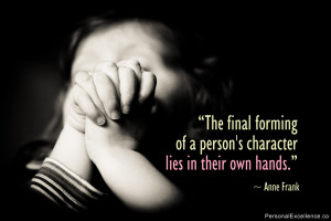 "Inspirational Quote: ""The final forming of a person's character lies ..."