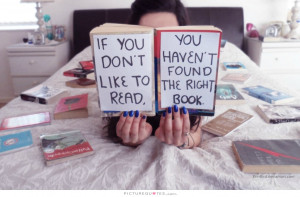 ... don't like to read you haven't found the right book. Picture Quote #1