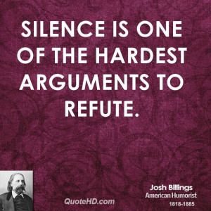 ... title: Silence Is One Of The Hardest Arguments To Refute Josh Billings