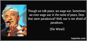 ... war in the name of peace. Does that seem paradoxical? Well, war is not