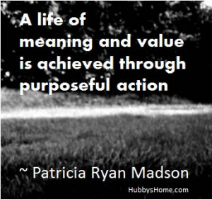 life of meaning and value is achieved through purposeful action ...