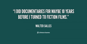 did documentaries for maybe 10 years before I turned to fiction ...