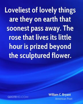 William C. Bryant - Loveliest of lovely things are they on earth that ...