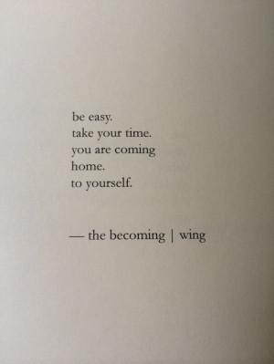coming home to yourself.Remember This, Be Easy Take Your Time, Quotes ...