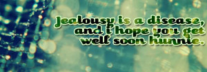 Jealousy Is A Disease Get Well Soon Quotes Jealousy is a disease, get
