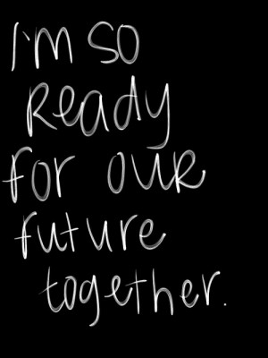 Im So In Love With You Quotes I'm so ready for out future