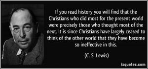 If you read history you will find that the Christians who did most for ...