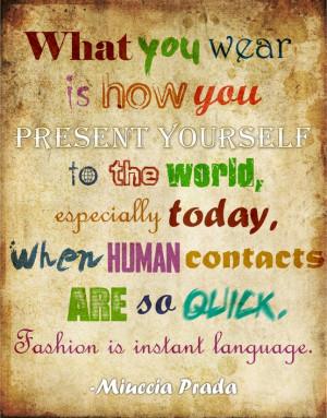 ... so quick. Fashion is instant language. - Miuccia Prada style quotes