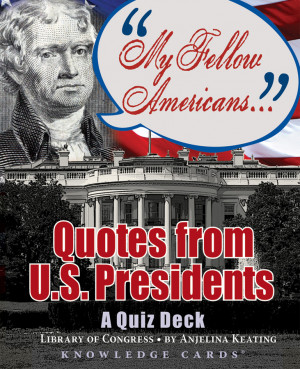 ... All / My Fellow Americans: Quotes from U.S. Presidents; A Quiz Deck