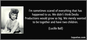 ... We merely wanted to be together and have two children. - Lucille Ball
