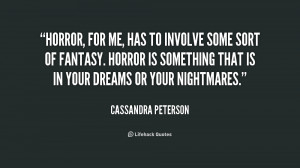 Horror, for me, has to involve some sort of fantasy. Horror is ...