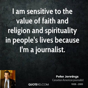... -jennings-journalist-quote-i-am-sensitive-to-the-value-of-faith.jpg