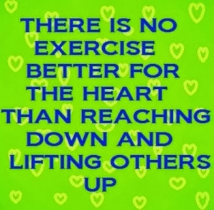 ... exercise better for the heart than reaching down and lifting others up