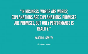 In business, words are words; explanations are explanations, promises ...