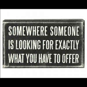 ... Is Looking For Exactly What You Have To Offer - Achievement Quote