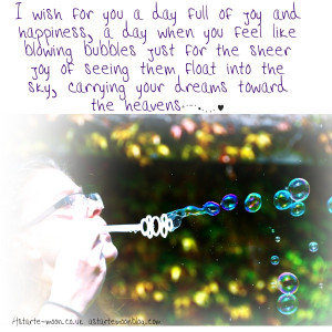 full of joy and happiness, a day when you feel like blowing bubbles ...