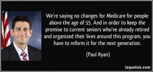 ... program, you have to reform it for the next generation. - Paul Ryan